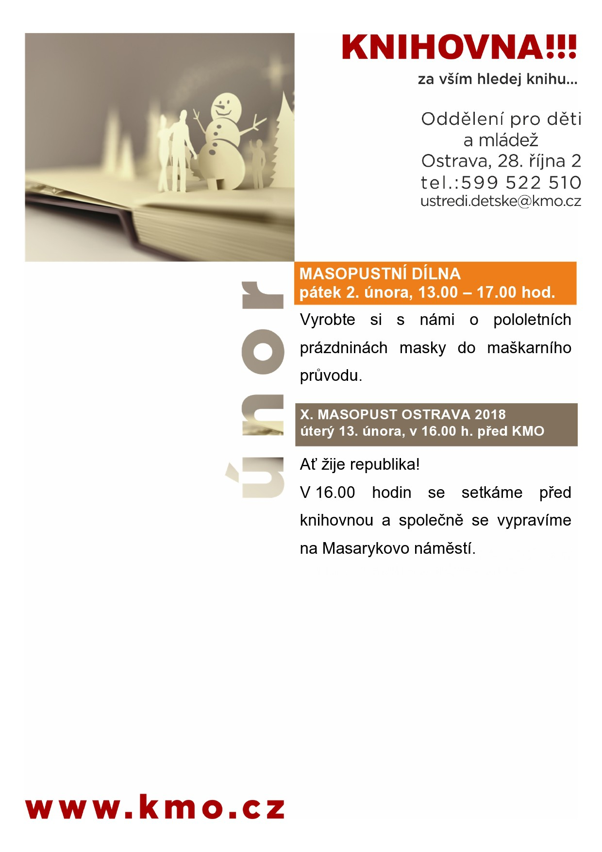 MASOPUSTNÍ DÍLNA pátek 2. února, 13.00 – 17.00 hod. Vyrobte si s námi o pololetních prázdninách masky do maškarního průvodu. 10. MASOPUST OSTRAVA 2018 úterý 13. února, v 16.00 h. před KMO  Ať žije republika! V 16.00 hodin se setkáme před knihovnou a společně se vypravíme na Masarykovo náměstí.