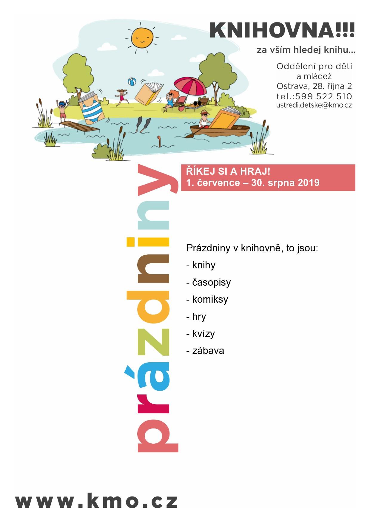 Prázdniny v knihovně -  ŘÍKEJ SI A HRAJ! 1. července – 30. srpna 2019 Prázdniny v knihovně, to jsou:  - knihy, časopisy, komiksy, hry, kvízy, zábava Oddělení pro děti a mládež, Knihovna města Ostravy, příspěvková organizace, ul. 28. října 2, 702 00 Ostrava